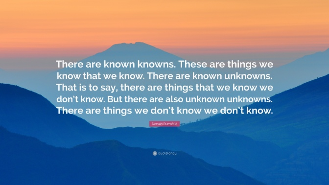 730539-Donald-Rumsfeld-Quote-There-are-known-knowns-These-are-things-we.jpg