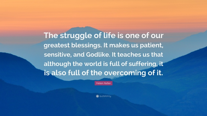 93457-Helen-Keller-Quote-The-struggle-of-life-is-one-of-our-greatest.jpg